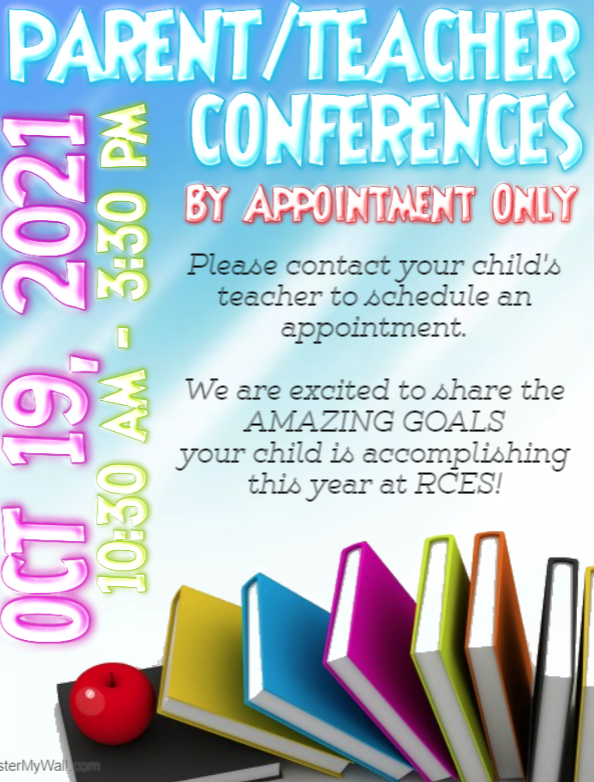 RCES will host Parent Teacher Conferences on Tuesday, October 19, 2021 from 10:30am - 3:30pm BY APPOINTMENT ONLY.  Please see your child's teacher to schedule your conference time. We are excited to share the amazing goals your child is accomplishing this year at RCES.