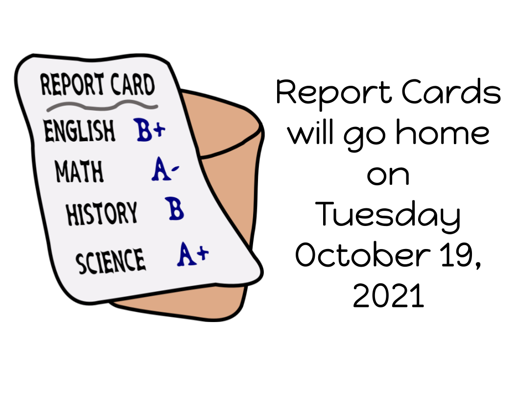 Report Cards  will go home on  Tuesday  October 19, 2021
