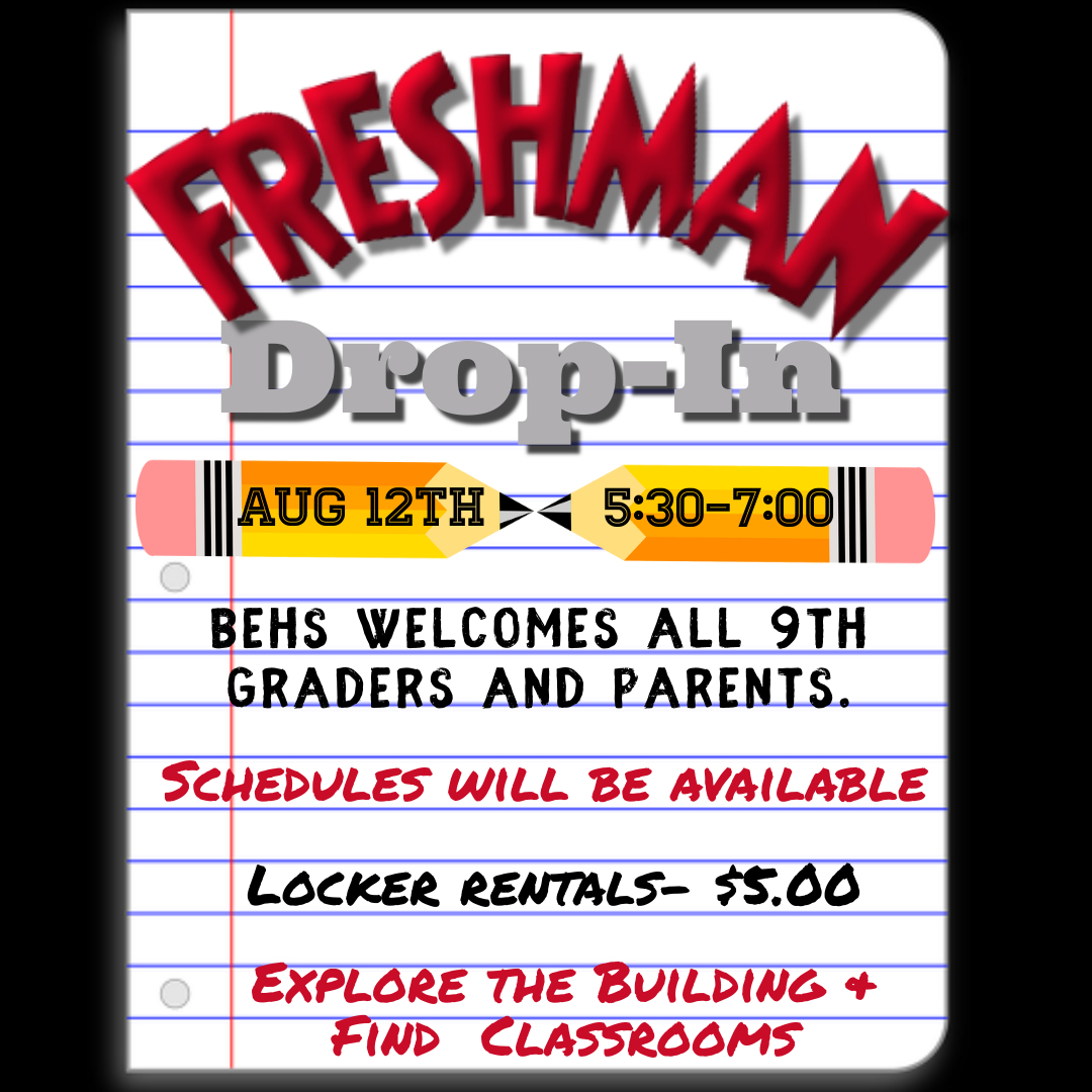 Freshman Drop-In at BEHS for 9th Graders and parents.  August 12th, 5:30-7:00 pm.