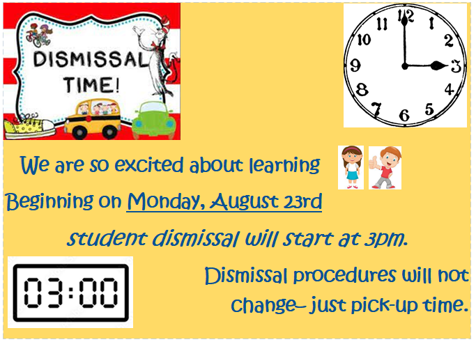 Beginning on Monday, August 23rd student dismissal will start at 3 PM.