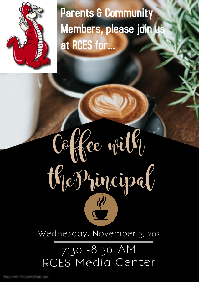 Parents and Community members, please join us at RCES on Wednesday, November 3, 2021 from 7:30-8:30 AM for Coffee with the Principal in the RCES Media Center.